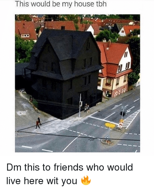 Friends, Memes, and My House: This would be my house tbh Dm this to friends who would live here wit you 🔥