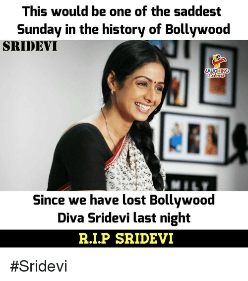 sridevi: This would be one of the saddest  Sunday in the history of Bollywood  SRIDEVI  AUGHING  Since we have lost Bollywood  Diva Sridevi last night  R.I.P SRIDEVI #Sridevi