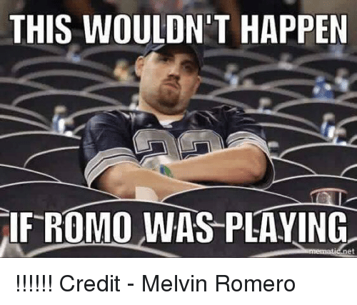 melvins: THIS WOULDN'T HAPPEN  IF ROMO WAS PLAYING  net !!!!!!  Credit - Melvin Romero