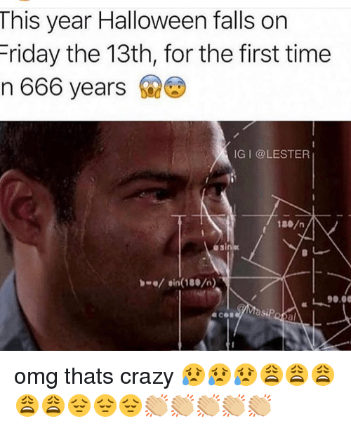 Crazy, DeMarcus Cousins, and Friday: This year Halloween falls on  Friday the 13th, for the first time  n 666 years  İG | @LESTER  osi  / sin(180/  90.0  al omg thats crazy 😥😥😥😩😩😩😩😩😔😔😔👏🏼👏🏼👏🏼👏🏼👏🏼