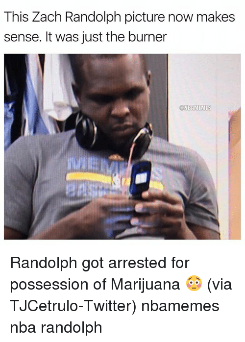 Burners: This Zach Randolph picture now makes  sense. It was just the burner  NBAMEMES Randolph got arrested for possession of Marijuana 😳 (via ‪TJCetrulo-Twitter) nbamemes nba randolph