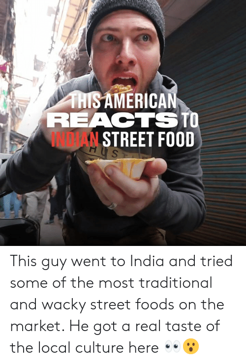 traditional: THISAMERICAN  REACTSTO  INDTAN STREET FOOD  HUS  H This guy went to India and tried some of the most traditional and wacky street foods on the market. He got a real taste of the local culture here 👀😮
