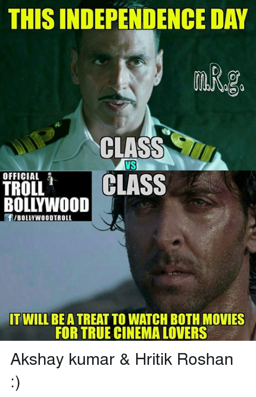 Memes, Movies, and Troll: THISINDEPENDENCE DAY  CLASS  VS  OFFICIAL  CLASS  TROLL  BOLLYWOOD  BOLLYWOOD TROLL  IT WILL BE A TREAT TO WATCH BOTH MOVIES  FOR TRUE CINEMA LOVERS Akshay kumar & Hritik Roshan :)