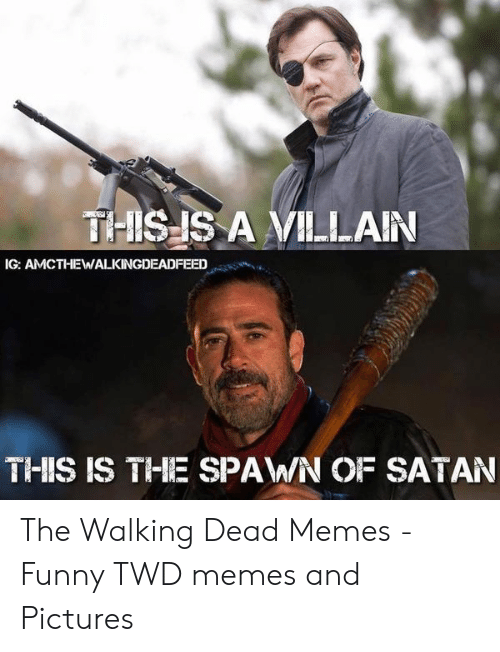 the walking dead memes: THISIS A VILLAN  THIS IS THIE SPAWN OF SATAN The Walking Dead Memes - Funny TWD memes and Pictures