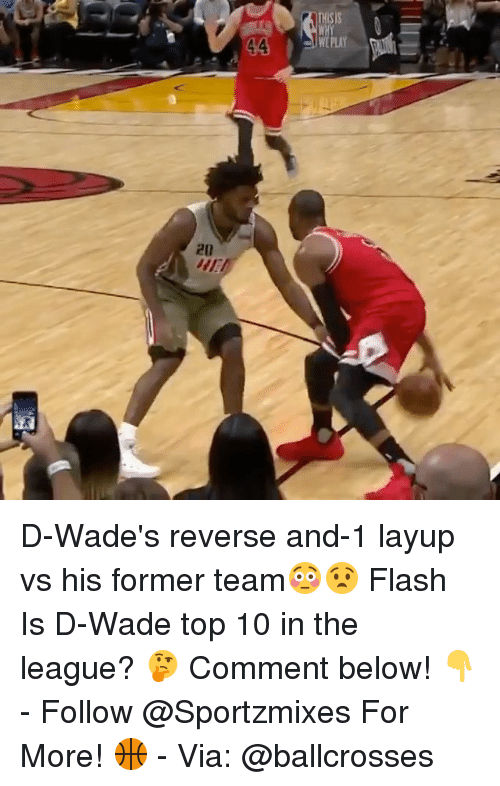 layup: THISIS  WE PLAY  20  iE D-Wade's reverse and-1 layup vs his former team😳😧 Flash Is D-Wade top 10 in the league? 🤔 Comment below! 👇 - Follow @Sportzmixes For More! 🏀 - Via: @ballcrosses