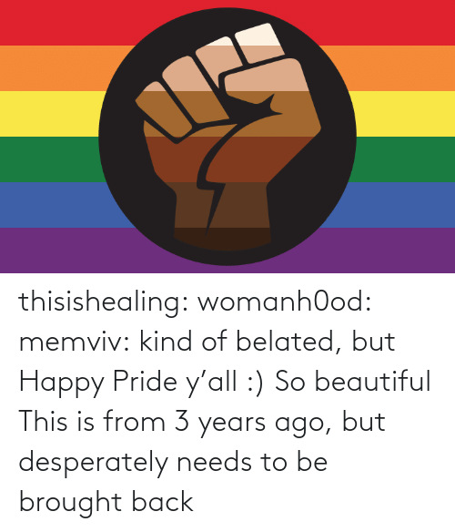 Ÿ˜…: thisishealing: womanh0od:  memviv: kind of belated, but Happy Pride y'all :)  So beautiful    This is from 3 years ago, but desperately needs to be brought back