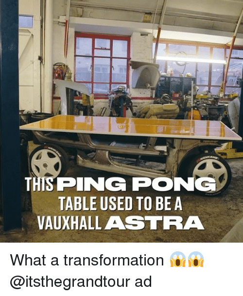Memes, 🤖, and Table: THISPING PONG  TABLE USED TO BEA  VAUXHALLASTRA What a transformation 😱😱 @itsthegrandtour ad