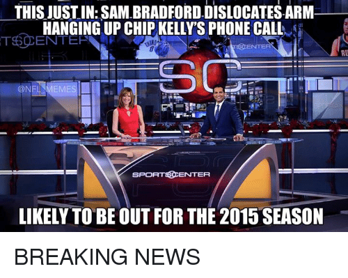 NFL: THISUUSTIN: SAM BRADFORD DISLOCATES ARM  HANGING UP CHIP KELLY'S PHONE CALL  CENTER  ENTER  SPORTS ENTER  LIKELY TO BE OUT FOR THE 2015 SEASON BREAKING NEWS