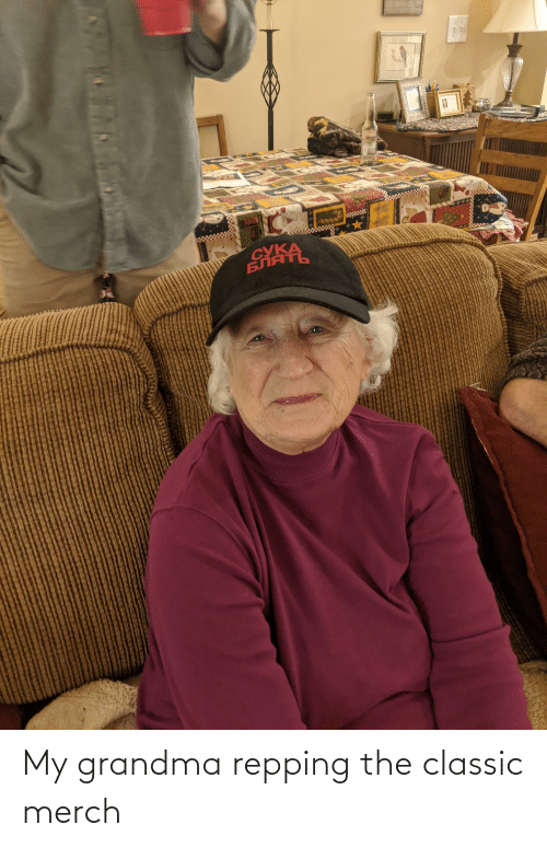 repping: Thne  Blessings  Corone  СУКА  БЛЯТЬ My grandma repping the classic merch