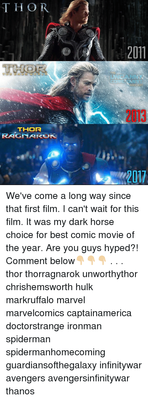 Memes, Hulk, and Avengers: THO  THOR  RAGNARO  2017 We've come a long way since that first film. I can't wait for this film. It was my dark horse choice for best comic movie of the year. Are you guys hyped?! Comment below👇🏼👇🏼👇🏼 . . . thor thorragnarok unworthythor chrishemsworth hulk markruffalo marvel marvelcomics captainamerica doctorstrange ironman spiderman spidermanhomecoming guardiansofthegalaxy infinitywar avengers avengersinfinitywar thanos