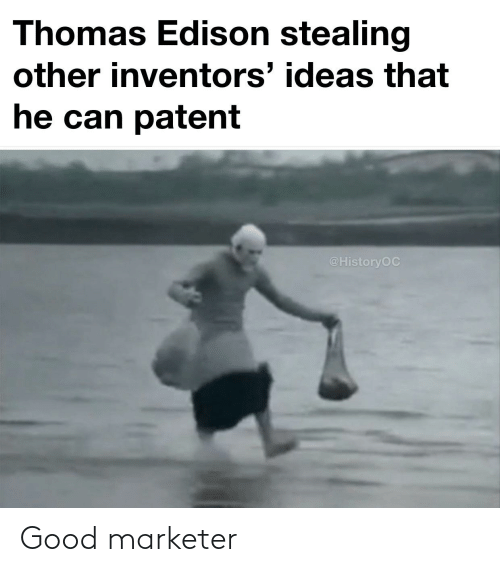 patent: Thomas Edison stealing  other inventors' ideas that  he can patent  @HistoryOC Good marketer