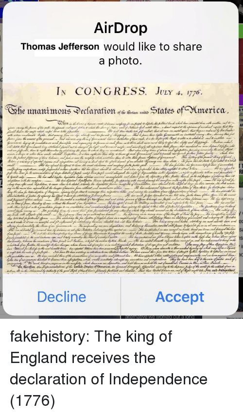 Declaration of Independence: Thomas Jefferson Would like to share  In CONGRESS. JvLr A, 1776  he umanimons ^ecsaratates ofmerica  TIl  Decline  Accept fakehistory:  The king of England receives the declaration of Independence (1776)