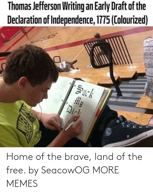 Colourized: Thomas Jefferson Writing an Early Draft of the  Declaration of Independence, 1775 (Colourized)  Žuck  My  Dirk Home of the brave, land of the free. by SeacowOG MORE MEMES