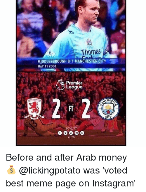 Instagram, Meme, and Memes: Thomas  MIDDLESBROUGH 8-1 MANCHESTER CrY  MAY 11 2008  Premier  CHES  CITY  2016  UTB Before and after Arab money 💰 @lickingpotato was 'voted best meme page on Instagram'