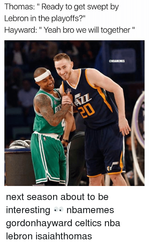 "Basketball, Nba, and Sports: Thomas: ""Ready to get swept by  Lebron in the playoffs?""  Hayward:"" Yeah bro we will together""  @NBAMEMES  20 next season about to be interesting 👀 nbamemes gordonhayward celtics nba lebron isaiahthomas"