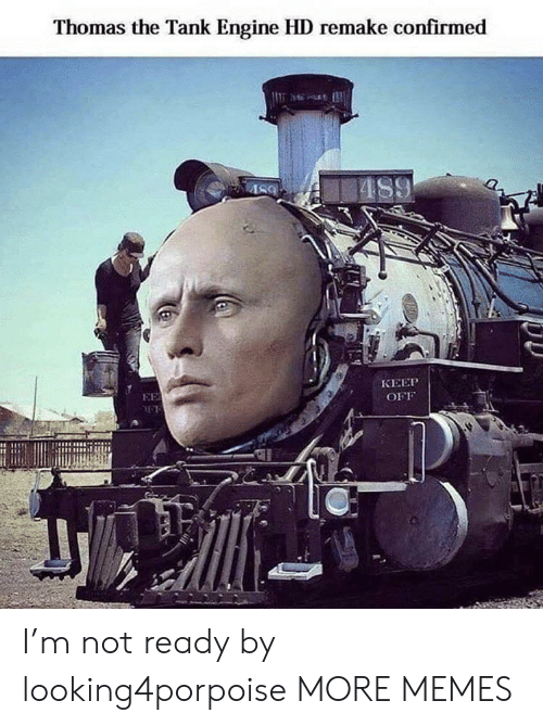 not ready: Thomas the Tank Engine HD remake confirmed  AS9  КЕЕР  EE  OFF I'm not ready by looking4porpoise MORE MEMES