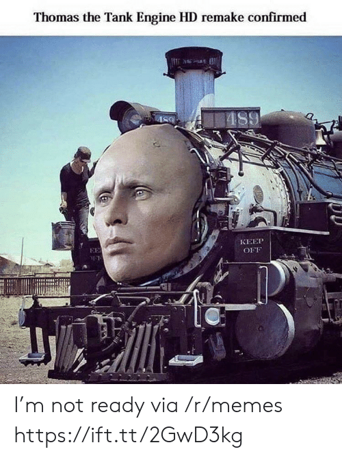 not ready: Thomas the Tank Engine HD remake confirmed  AS9  КЕЕР  EE  OFF I'm not ready via /r/memes https://ift.tt/2GwD3kg