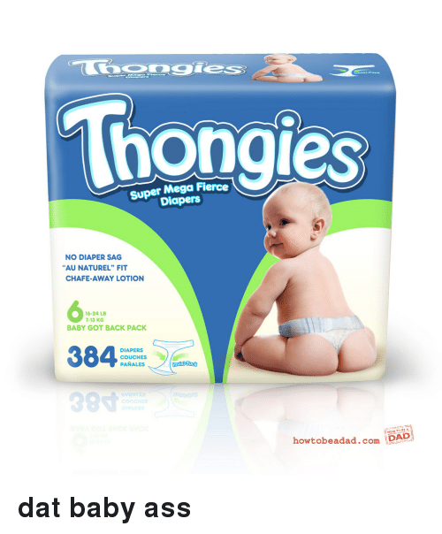 """Baby Got Back: Thongies  Super Mega Fierce  Diapers  NO DIAPER SAG  AU NATUREL"""" FIT  CHAFE-AWAY LOTION  6  16-24 LB  7-13 KG  BABY GOT BACK PACK  DIAPERS  COUCHES  PANALES  99寸  howtobeadad.com D  DAD <p><strong>dat baby ass</strong></p>"""