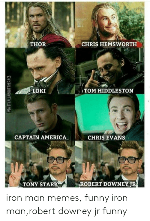 Chris Hemsworth: THOR  CHRIS HEMSWORTH  LOKI  TOM HIDDLESTON  CAPTAIN AMERICA  CHRIS EVANS  TONY STARK  ROBERT DOWNEYJ iron man memes, funny iron man,robert downey jr funny
