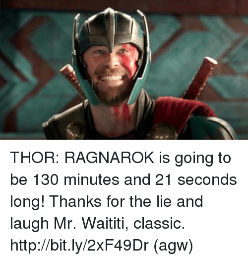 Memes, Http, and Thor: THOR: RAGNAROK  is going to be 130 minutes and 21 seconds long! Thanks for the lie and laugh Mr. Waititi, classic.  http://bit.ly/2xF49Dr  (agw)