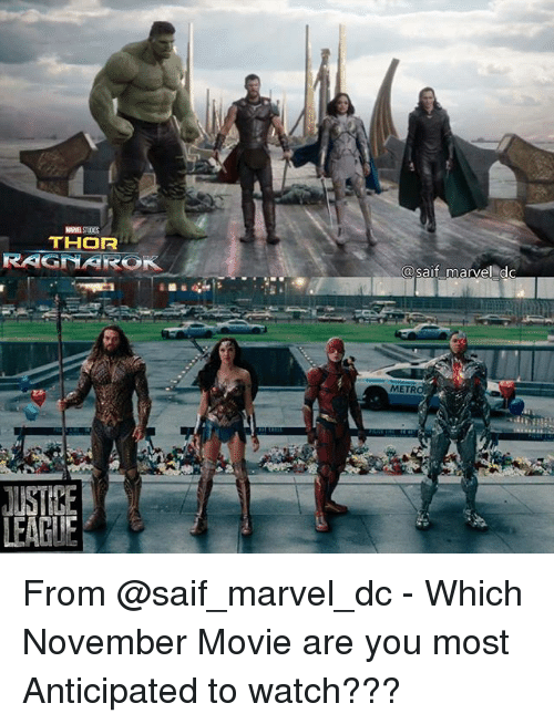 saif: THOR  RAGNAROK  MET  LEAGUE From @saif_marvel_dc - Which November Movie are you most Anticipated to watch???