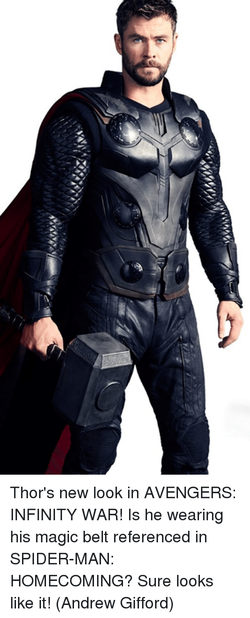 Memes, Spider, and SpiderMan: Thor's new look in AVENGERS: INFINITY WAR! Is he wearing his magic belt referenced in SPIDER-MAN: HOMECOMING? Sure looks like it!  (Andrew Gifford)