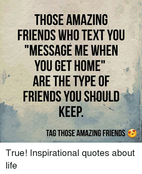 Text Quotes About Friendship: THOSE AMAZING FRIENDS WHO TEXT YOU MESSAGE ME WHEN YOU GET