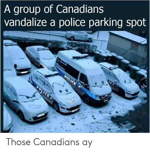 Canadians: Those Canadians ay