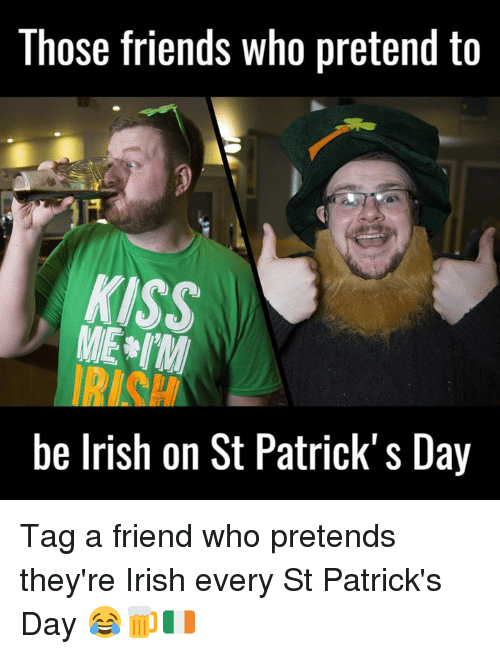 those friends who pretend to kiss be irish on st 16469237 search irish girl memes on me me,Irish Girl Memes