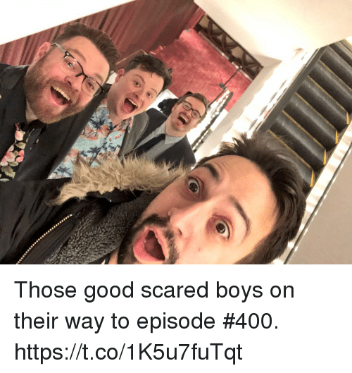Memes, Good, and Boys: Those good scared boys on their way to episode #400. https://t.co/1K5u7fuTqt