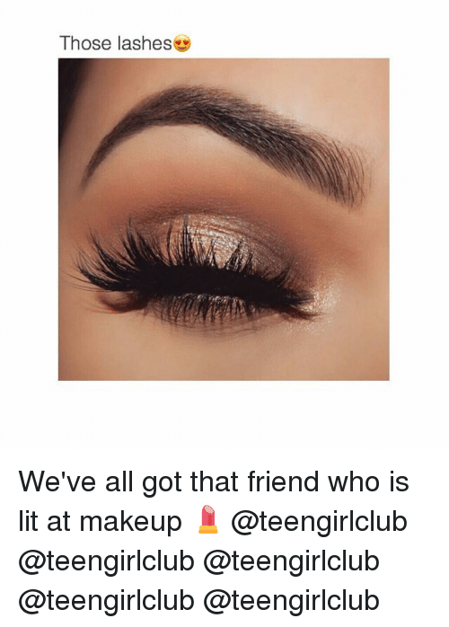Friends, Lit, and Girl: Those lashes We've all got that friend who is lit at makeup 💄 @teengirlclub @teengirlclub @teengirlclub @teengirlclub @teengirlclub