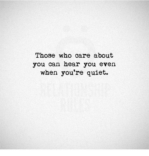 Thoses: Those who care about  you can hear you even  when you're quiet.