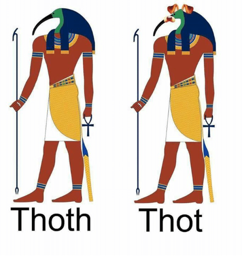 thoth thot 2518964 begone, thot know your meme