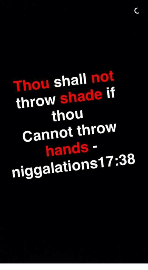 throw shade: Thou shall not  throw shade if  thou  Cannot throw  hands  niggalations17:38