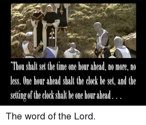 Episcopal Church : Thou shall set the time one hour ahead, no more, no  less. One hour ahead shall the clock be set, and the  setting of the clock shalt be one hour ahead The word of the Lord.