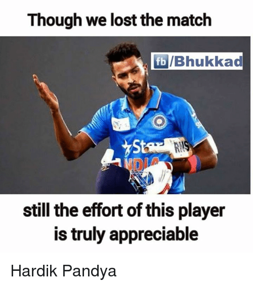 🤖: Though we lost the match  fb /Bhukkad  still the effortof this player  is truly appreciable Hardik Pandya