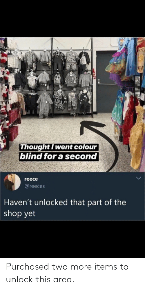 Reece: Thought I went colour  blind for a second  reece  @reeces  Haven't unlocked that part of the  shop yet Purchased two more items to unlock this area.