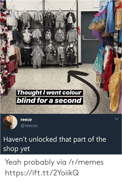 Reece: Thought I went colour  blind for a second  reece  @reeces  Haven't unlocked that part of the  shop yet Yeah probably via /r/memes https://ift.tt/2YoiikQ
