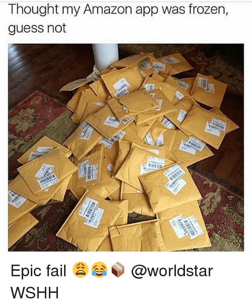 Amazon, Fail, and Frozen: Thought my Amazon app was frozen,  guess not Epic fail 😩😂📦 @worldstar WSHH