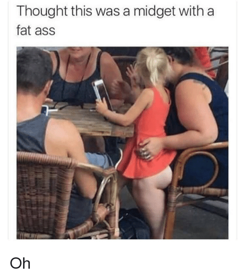 Girl Your Ass Is Just The Fattest