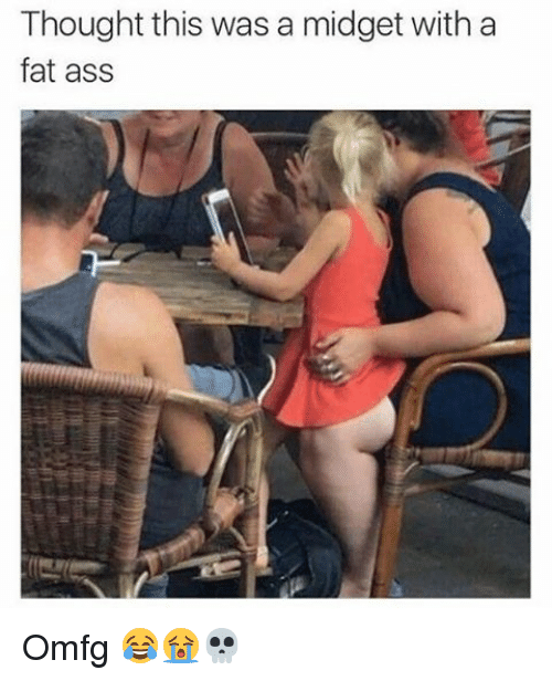 the ass was fat