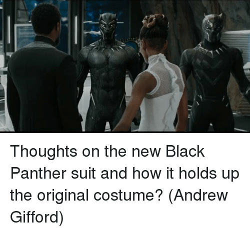 Memes, Black, and Black Panther: Thoughts on the new Black Panther suit and how it holds up the original costume?   (Andrew Gifford)