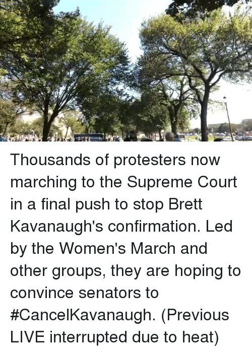 Womens March: Thousands of protesters now marching to the Supreme Court in a final push to stop Brett Kavanaugh's confirmation. Led by the Women's March and other groups, they are hoping to convince senators to #CancelKavanaugh. (Previous LIVE interrupted due to heat)