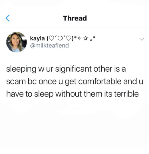 Comfortable, Relationships, and Sleeping: Thread  @milkteafiend  sleeping w ur significant other is a  scam bc once u get comfortable and u  have to sleep without them its terrible