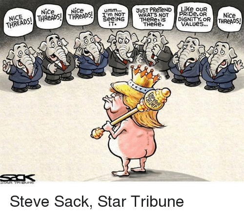 Memes, 🤖, and Pride: THREAD  RIBUNE  Nice  Nice  Umm  I'm NOT  See ING  JUST PReTeND  WHATS NOT  HeRe iS  THeRe.  Like OUR  PRiDe OR  Nice  OR VALUes... Steve Sack, Star Tribune