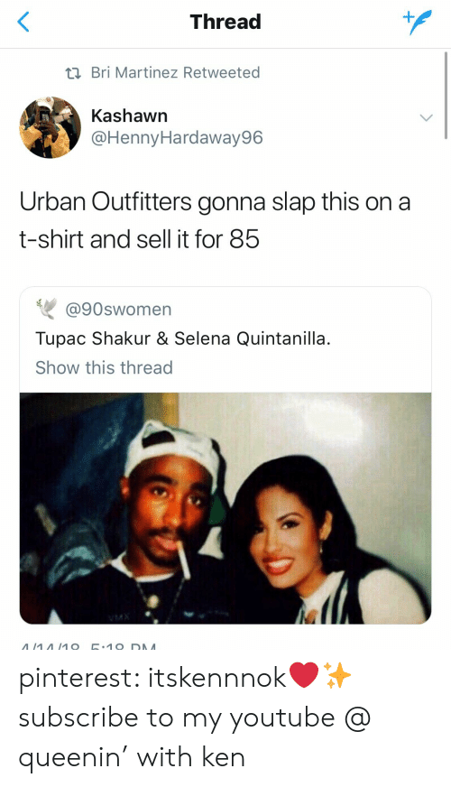 Shakur: Thread  t Bri Martinez Retweeted  Kashawn  @HennyHardaway96  Urban Outfitters gonna slap this on a  t-shirt and sell it for 85  @90swomen  Tupac Shakur & Selena Quintanilla.  Show this thread  1O D M  A/14/1O pinterest: itskennnok❤️✨subscribe to my youtube @ queenin' with ken