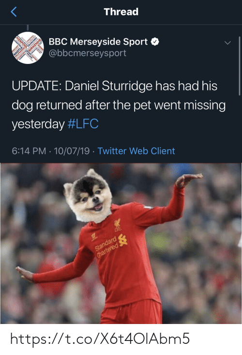 rpo: Thread  VERE  BBC Merseyside Sport  @bbcmerseysport  RPO  MAGHOAY  sco  RESCOT  ORMAY  ETH ILL-  UPDATE: Daniel Sturridge has had his  dog returned after the pet went missing  yesterday #LFC  6:14 PM 10/07/19 Twitter Web Client  BOOTLE  WARRINGTON   Standard  Chartered https://t.co/X6t4OlAbm5