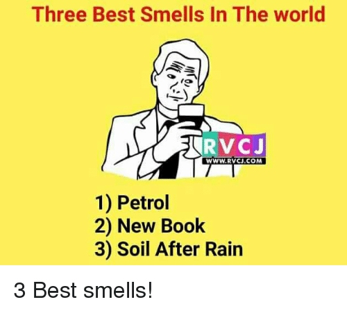 Memes, Best, and Book: Three Best Smells In The world  WWW. RVCJ.COM  1) Petrol  2) New Book  3) Soil After Rain 3 Best smells!