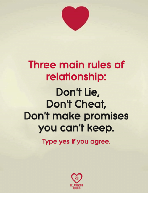 Memes, Quotes, and 🤖: Three main rules of  relationship:  Don't Lie,  Don't Cheat,  Don't make promises  you can't keep.  Type yes if you agree.  RO  RELATIONSHIP  QUOTES