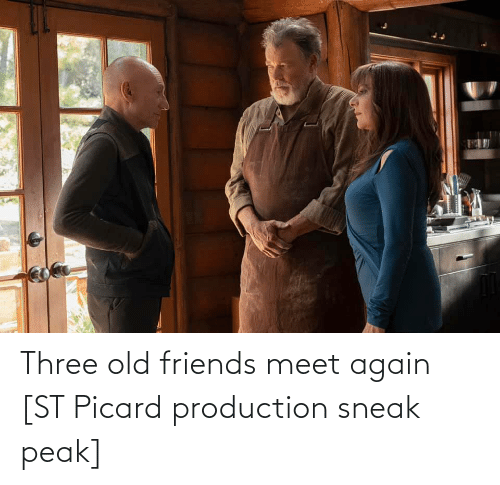 old friends: Three old friends meet again [ST Picard production sneak peak]